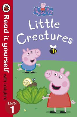 Peppa Pig: Little Creatures - Read it yourself with Ladybird Level 1 by