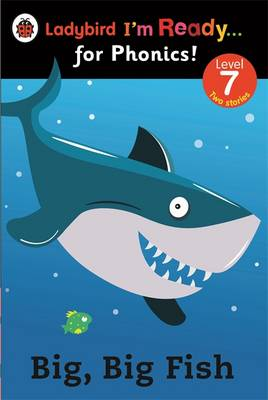 Big, Big Fish: Ladybird I'm Ready for Phonics Level 7 by