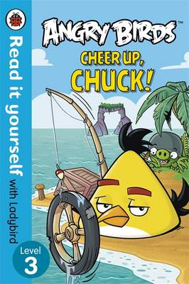 Angry Birds: Cheer Up, Chuck - Read it yourself with Ladybird Level 3 by