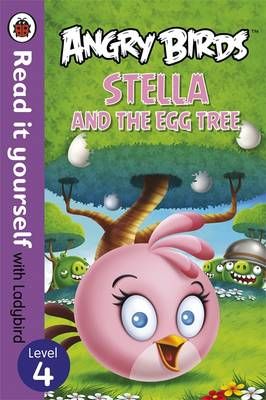 Angry Birds: Stella and the Egg Tree - Read it yourself with Ladybird Level 4 by