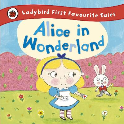 Alice in Wonderland: Ladybird First Favourite Tales by Ailie Busby