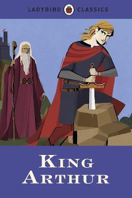Ladybird Classics: King Arthur by Desmond Dunkerley