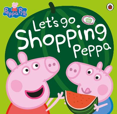 Peppa Pig: Let's Go Shopping Peppa by