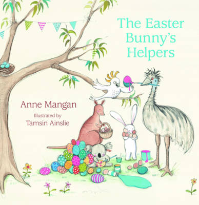 The Easter Bunny's Helpers by Anne Mangan