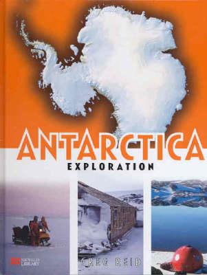 Antarctica Exploration Macmillan Library by Greg Reid