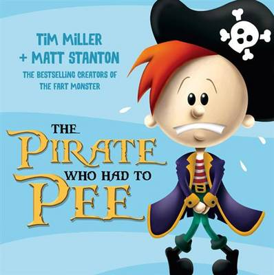 The Pirate Who Had To Pee by Tim Miller, Matt Stanton