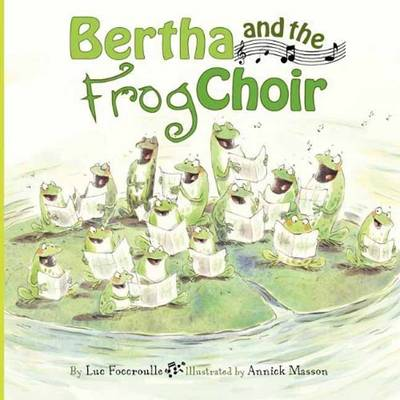 Bertha and the Frog Choir by Annick Masson, Luc Foccroulle