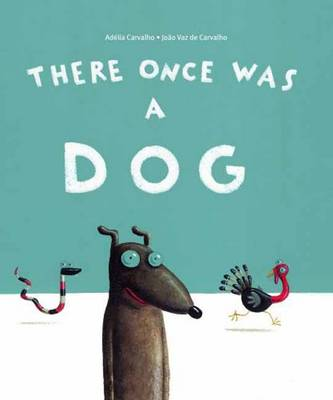 There Once Was a Dog by Adelia Carvalho, Vaz De Joao Carvalho