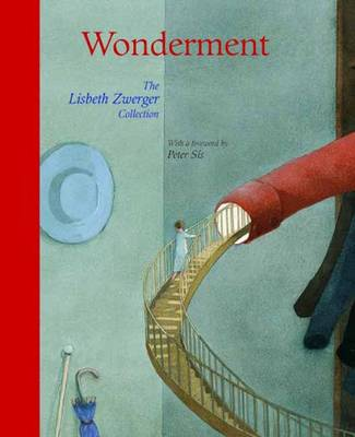 Wonderment The Lisbeth Zwerger Collection by Lisbeth Zwerger, Peter Sis