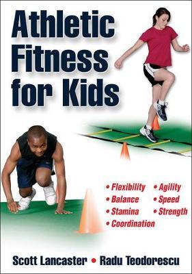 Athletic Fitness for Kids by Scott Lancaster, Radu Teodorescu