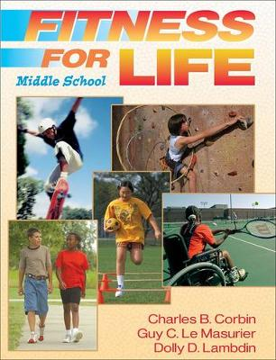 Fitness for Life: Middle School by Charles B. Corbin, Guy Le Masurier, Dolly Lambdin