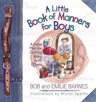 A Little Book of Manners for Boys A Game Plan for Getting Along with Others by Bob Barnes, Emilie Barnes