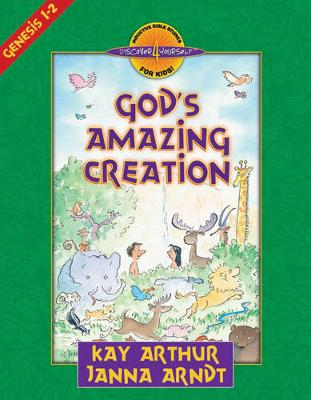 God's Amazing Creation Genesis, Chapters 1 and 2 by Kay Arthur, Janna Arndt