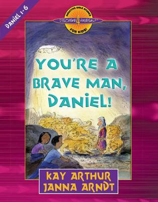You're a Brave Man, Daniel! Daniel 1-6 by Kay Arthur, Janna Arndt