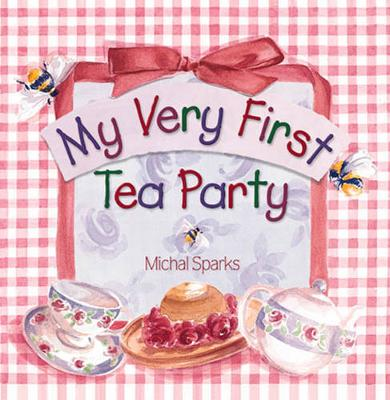 My Very First Tea Party by Michal Sparks