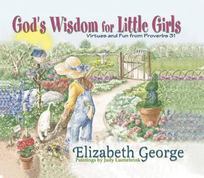 God's Wisdom for Little Girls Virtues and Fun from Proverbs 31 by Elizabeth George