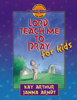 Lord, Teach Me to Pray for Kids by Kay Arthur, Janna Arndt