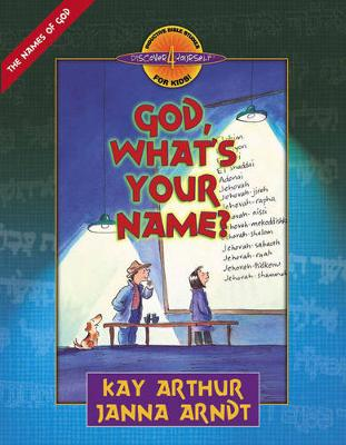 God, What's Your Name? by Kay Arthur, Janna Arndt