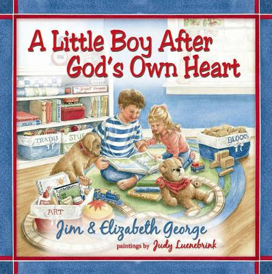 A Little Boy After God's Own Heart by Jim George, Elizabeth George