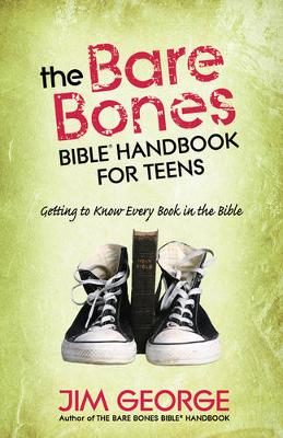The Bare Bones Bible Handbook for Teens Getting to Know Every Book in the Bible by Jim George
