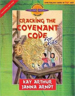 Cracking the Covenant Code for Kids by Kay Arthur, Janna Arndt