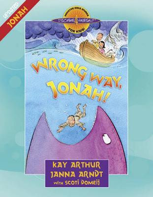 Wrong Way, Jonah! Jonah by Kay Arthur, Janna Arndt, Scoti Domeij