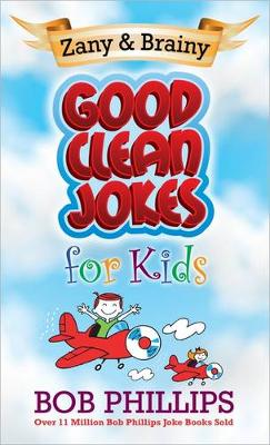 Zany and Brainy Good Clean Jokes for Kids by Bob Phillips