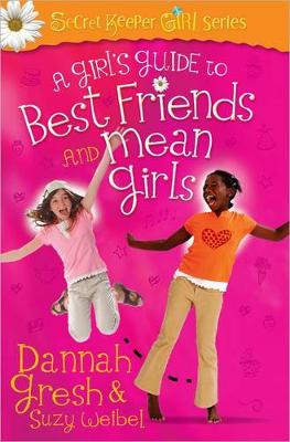 A Girl's Guide to Best Friends and Mean Girls by Dannah Gresh, Suzy Weibel
