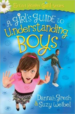 A Girl's Guide to Understanding Boys by Dannah Gresh, Suzy Weibel