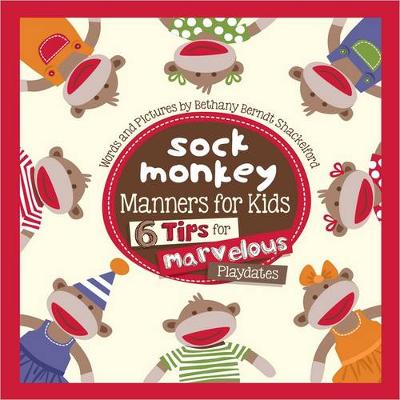 Sock Monkey Manners for Kids 6 Tips for Marvelous Playdates by Bethany Shackelford