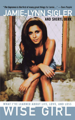 Wise Girl What I've Learned About Life, Love, and Loss by Jamie-Lynn Sigler, Sheryl Berk
