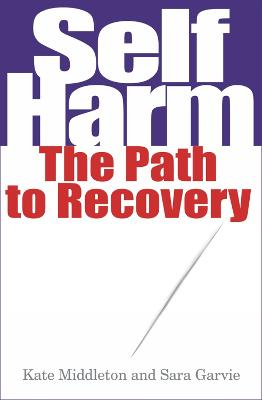 Self Harm The Path to Recovery by Sara Garvie