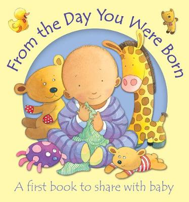 From the Day You Were Born A First Book to Share with Baby by Kristina Stephenson