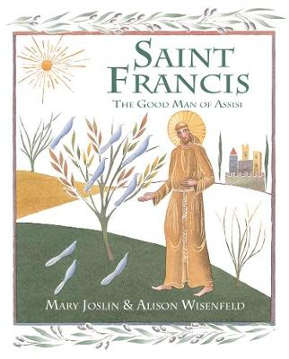 Saint Francis The Good Man of Assisi by Mary Joslin