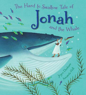 The Hard to Swallow Tale of Jonah and the Whale by Joyce Denham