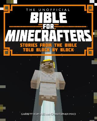 The Unofficial Bible for Minecrafters Stories from the Bible told block by block by Garrett Romines, Christopher Miko