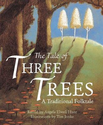 The Tale of Three Trees A Traditional Folktale by Angela Elwell Hunt