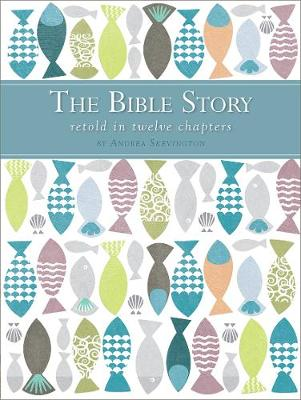 The Bible Story Retold in Twelve Chapters by Andrea Skevington