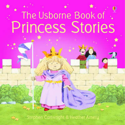 The Usborne Book of Princess Stories Combined Volume by Heather Amery