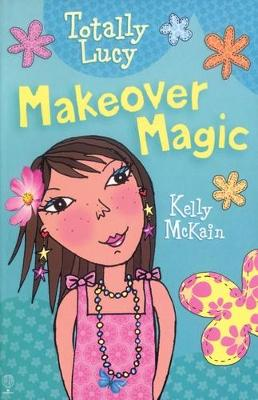 Totally Lucy: Makeover Magic by Kelly Mckain