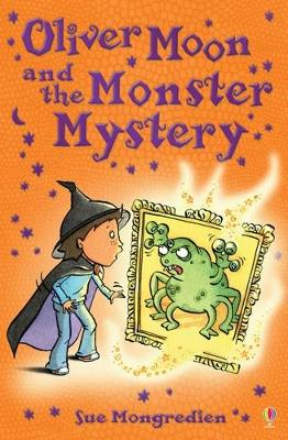Oliver Moon And The Monster Mystery by Sue Mongredien