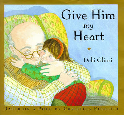 Give Him My Heart by Debi Gliori