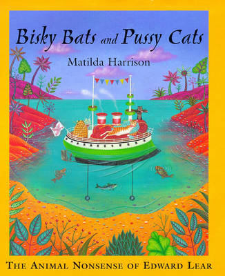 Bisky Bats and Pussy Cats The Animal Nonsense of Edward Lear by Edward Lear