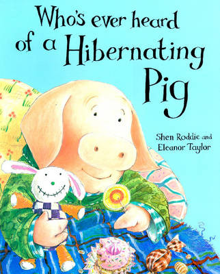 Whoever's Heard of a Hibernating Pig? by Shen Roddie, Shen Roddie