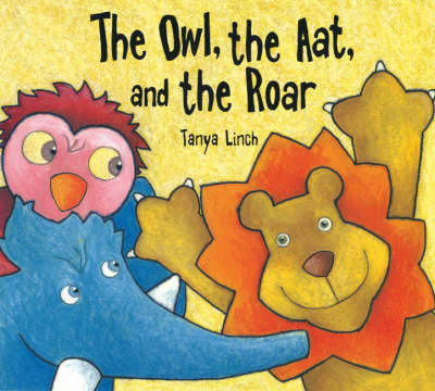 The Owl, the Aat and the Roar by Tanya Linch