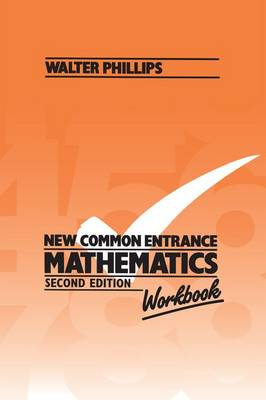 New Common Entrance Mathematics - Workbook by Walter Phillips