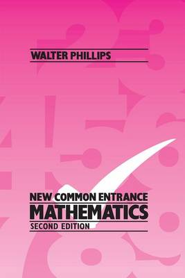 New Common Entrance Mathematics by Walter Phillips