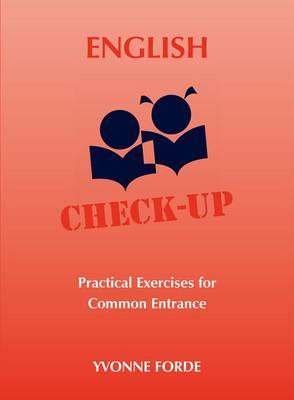 English Check-Up - Practical Exercises for Common Entrance by Yvonne Forde