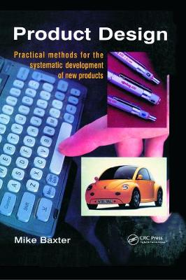 Product Design Practical Methods for the Systematic Development of New Products by Mike Baxter
