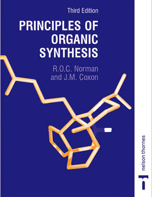 Principles of Organic Synthesis, 3rd Edition by R. O. C. Norman, James M. Coxon